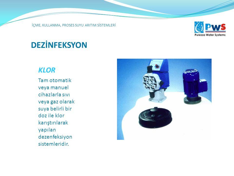 DEZİNFEKSYON KLOR İÇME, KULLANMA, PROSES SUYU ARITIM SİSTEMLERİ Tam otomatik veya manuel cihazlarla sıvı veya gaz olarak suya belirli bir doz ile klor