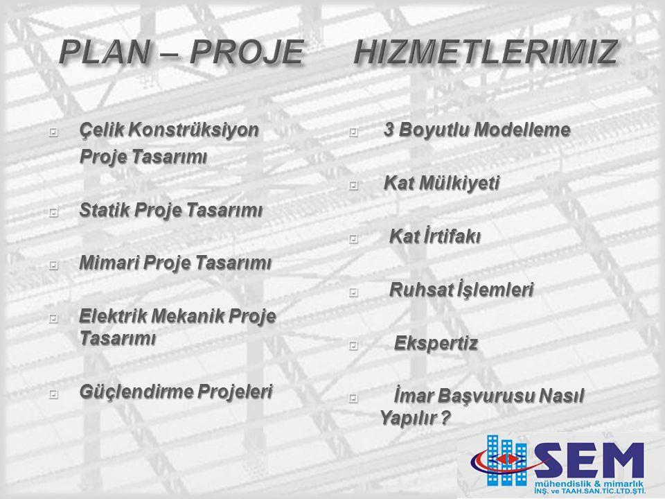  Çelik Konstrüksiyon Proje Tasarımı Proje Tasarımı  Statik Proje Tasarımı  Mimari Proje Tasarımı  Elektrik Mekanik Proje Tasarımı  Elektrik Mekanik Proje Tasarımı  Güçlendirme Projeleri  3 Boyutlu Modelleme  Kat Mülkiyeti  Kat İrtifakı  Ruhsat İşlemleri  Ekspertiz  İmar Başvurusu Nasıl Yapılır ?