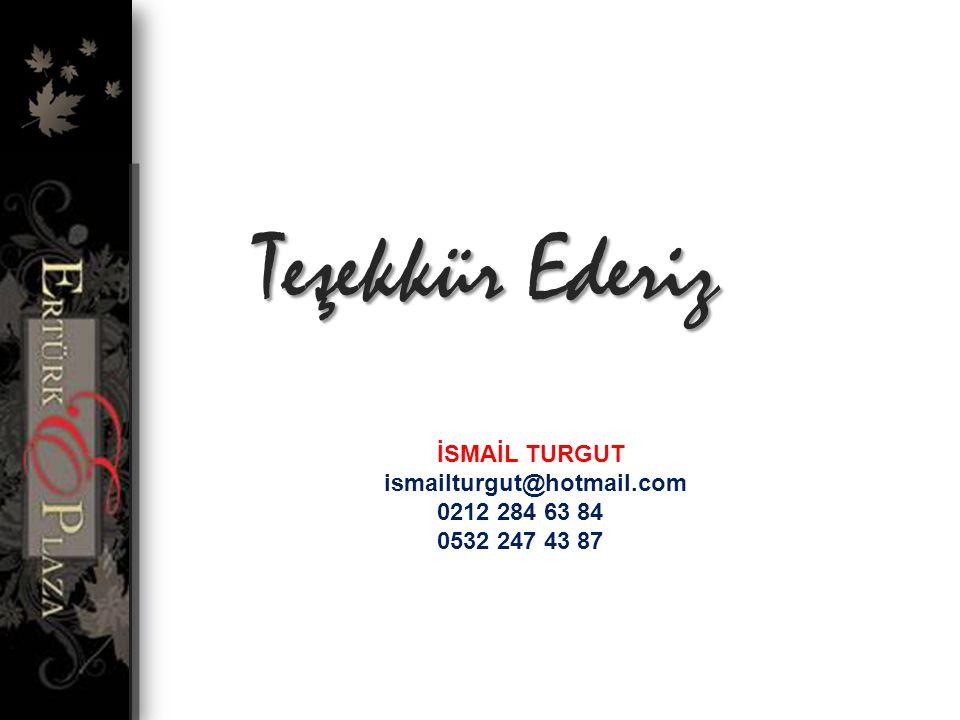 İSMAİL TURGUT ismailturgut@hotmail.com 0212 284 63 84 0532 247 43 87 Teşekkür Ederiz