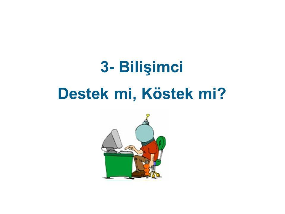 3- Bilişimci Destek mi, Köstek mi?