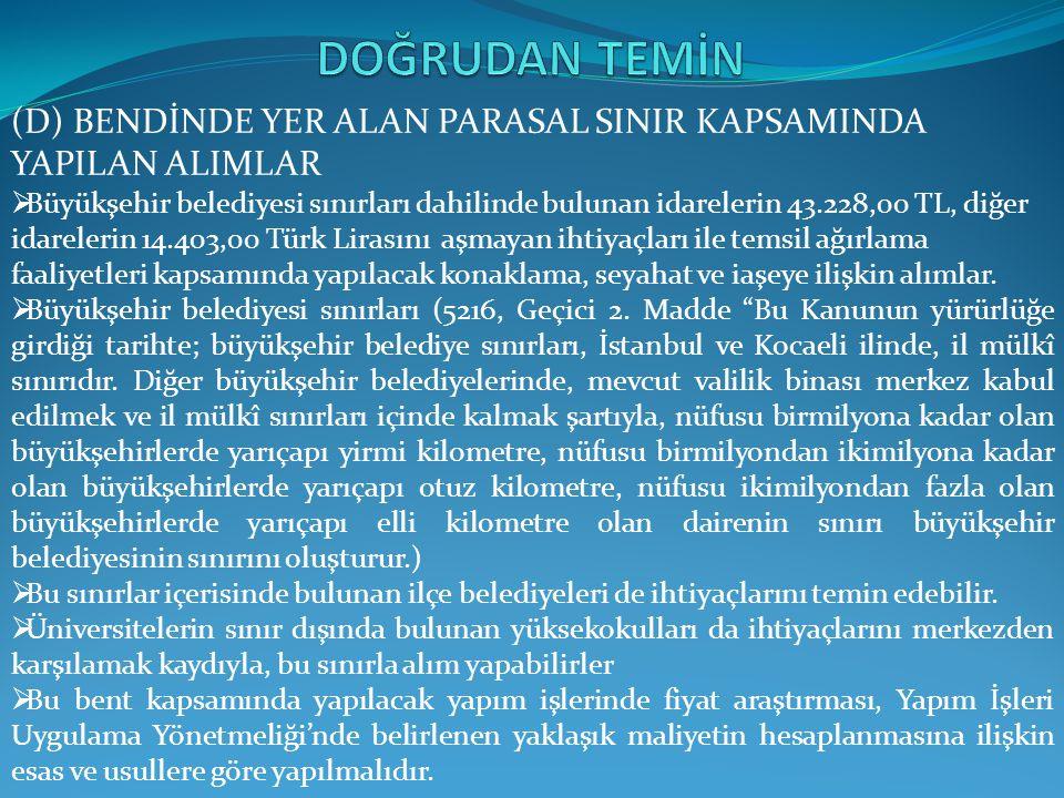 (D) BENDİNDE YER ALAN PARASAL SINIR KAPSAMINDA YAPILAN ALIMLAR  Büyükşehir belediyesi sınırları dahilinde bulunan idarelerin 43.228,00 TL, diğer idar