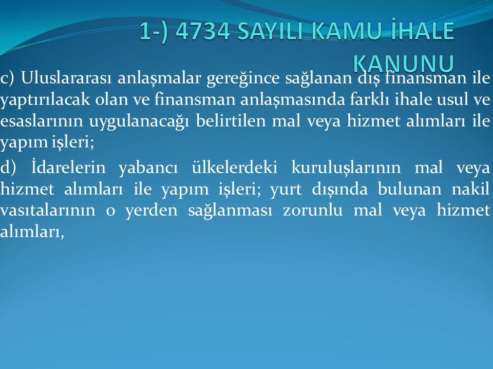 İHALE DIŞI BIRAKILMA NEDENLERİ (10.madde) c) Türkiye nin veya kendi ülkesinin mevzuat hükümleri uyarınca kesinleşmiş sosyal güvenlik prim borcu olan.
