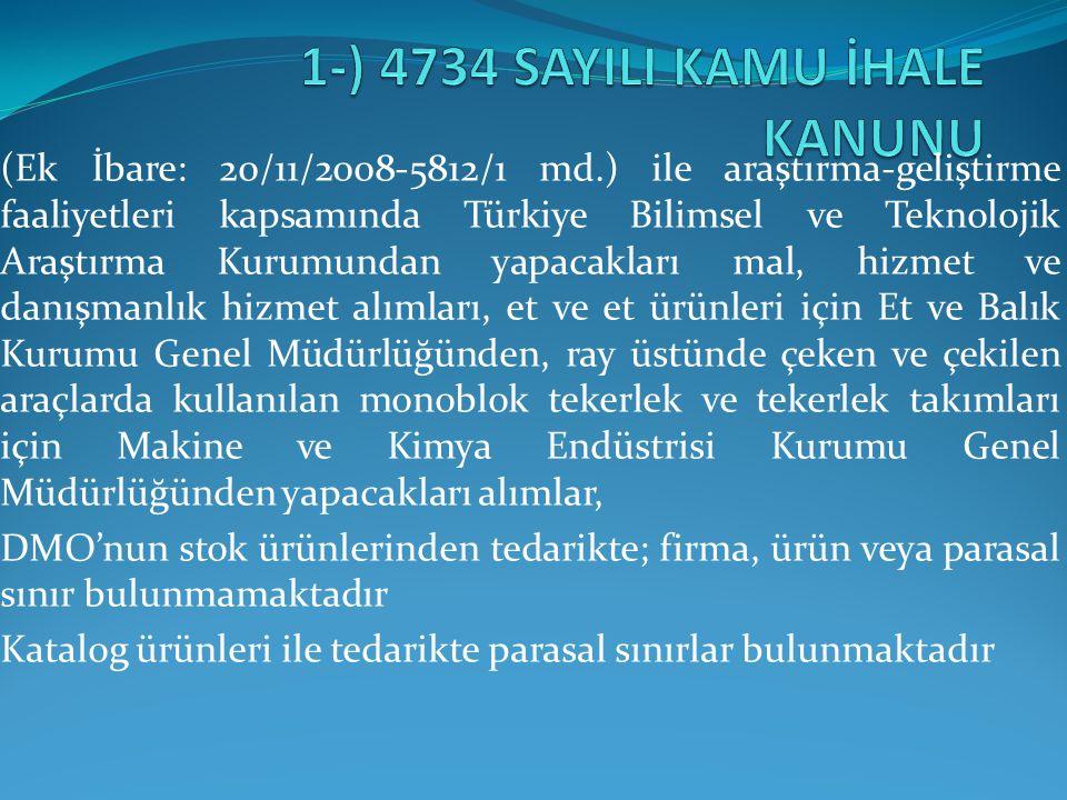 (Ek İbare: 20/11/2008-5812/1 md.) ile araştırma-geliştirme faaliyetleri kapsamında Türkiye Bilimsel ve Teknolojik Araştırma Kurumundan yapacakları mal