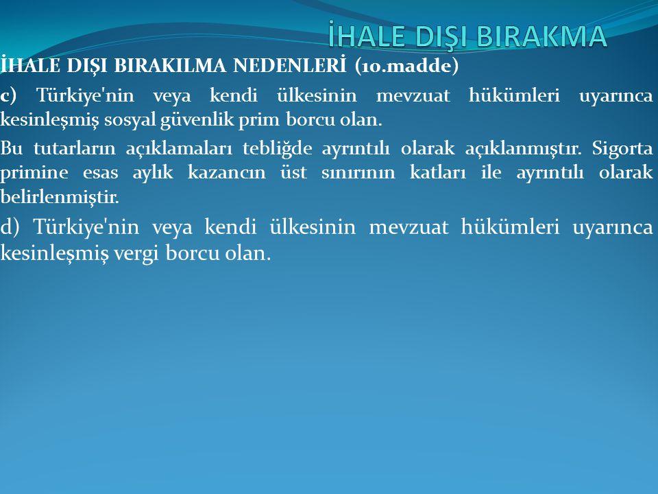 İHALE DIŞI BIRAKILMA NEDENLERİ (10.madde) c) Türkiye'nin veya kendi ülkesinin mevzuat hükümleri uyarınca kesinleşmiş sosyal güvenlik prim borcu olan.