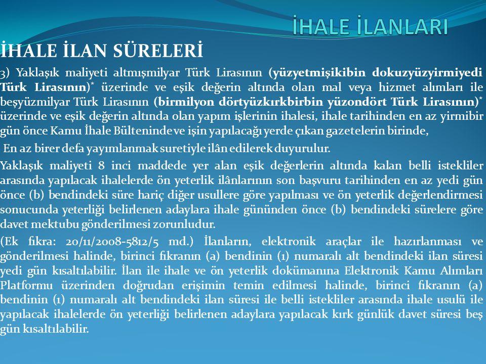 İHALE İLAN SÜRELERİ 3) Yaklaşık maliyeti altmışmilyar Türk Lirasının (yüzyetmişikibin dokuzyüzyirmiyedi Türk Lirasının) * üzerinde ve eşik değerin alt