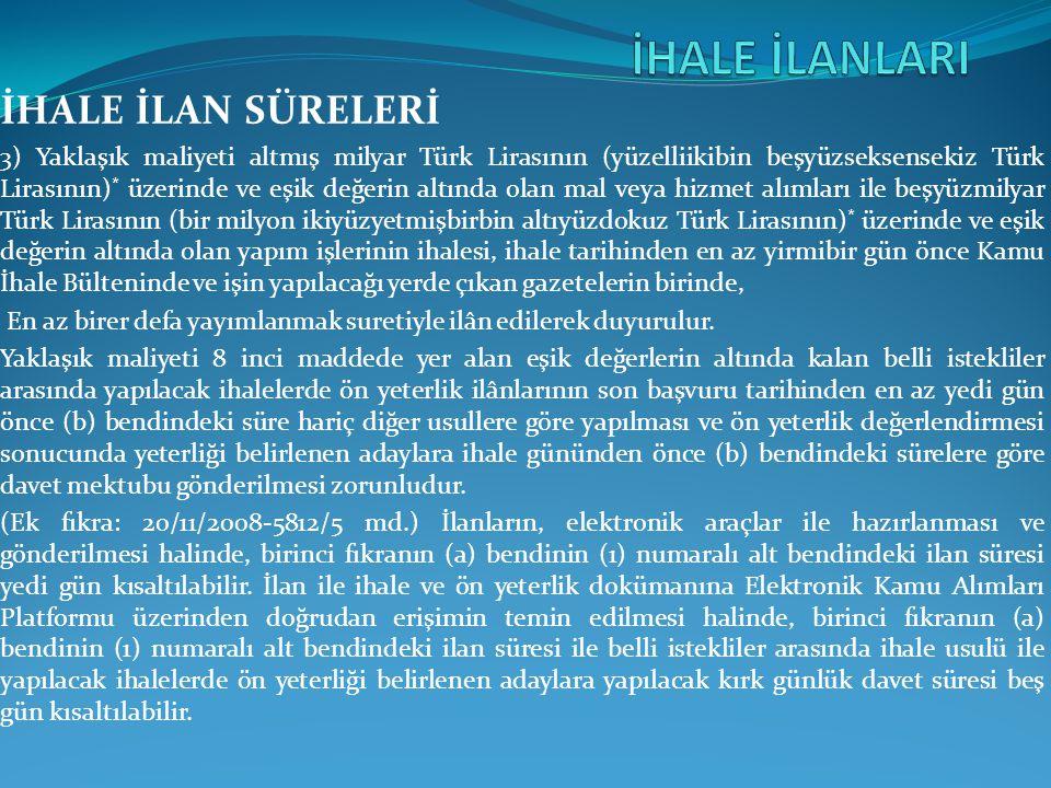 İHALE İLAN SÜRELERİ 3) Yaklaşık maliyeti altmış milyar Türk Lirasının (yüzelliikibin beşyüzseksensekiz Türk Lirasının) * üzerinde ve eşik değerin altı