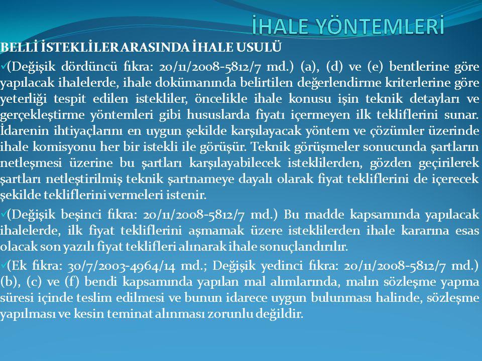 BELLİ İSTEKLİLER ARASINDA İHALE USULÜ  (Değişik dördüncü fıkra: 20/11/2008-5812/7 md.) (a), (d) ve (e) bentlerine göre yapılacak ihalelerde, ihale do