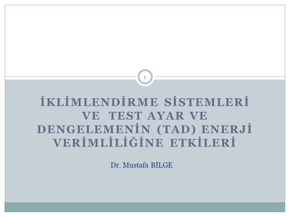 İKLİMLENDİRME SİSTEMLERİ VE TEST AYAR VE DENGELEMENİN (TAD) ENERJİ VERİMLİLİĞİNE ETKİLERİ Dr. Mustafa BİLGE 1