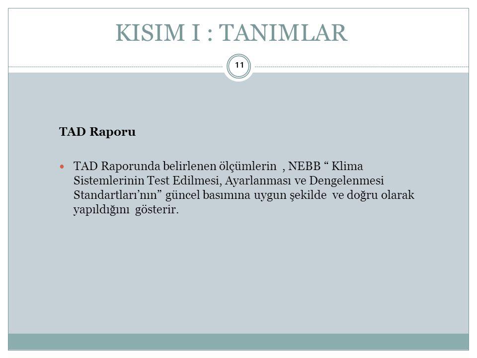 """TAD Raporu  TAD Raporunda belirlenen ölçümlerin, NEBB """" Klima Sistemlerinin Test Edilmesi, Ayarlanması ve Dengelenmesi Standartları'nın"""" güncel basım"""