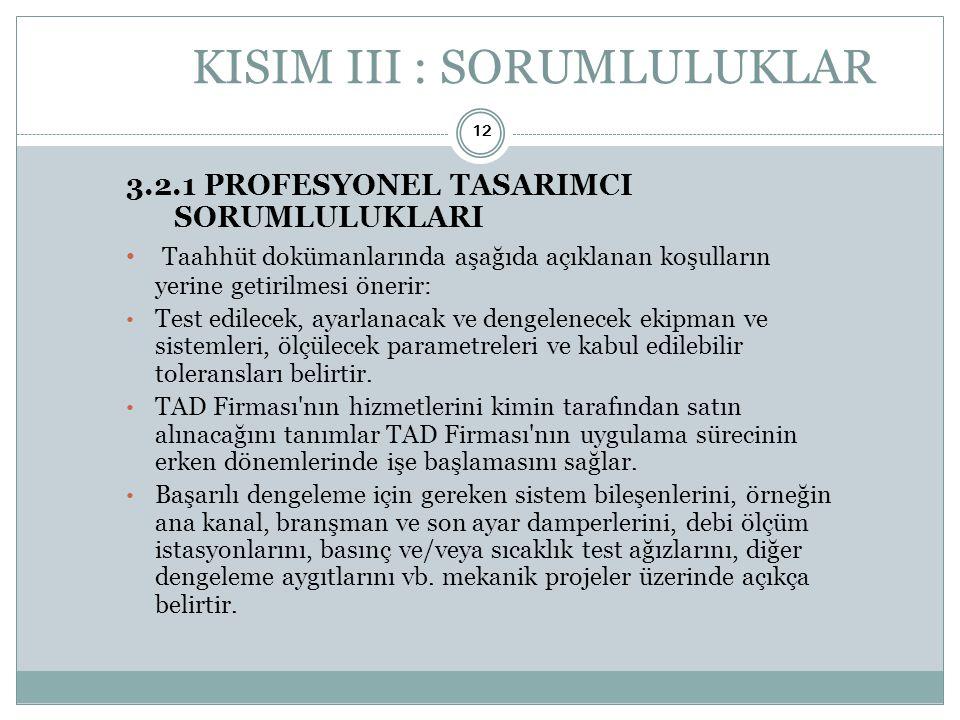 KISIM III : SORUMLULUKLAR 3.2.1 PROFESYONEL TASARIMCI SORUMLULUKLARI • Taahhüt dokümanlarında aşağıda açıklanan koşulların yerine getirilmesi önerir: