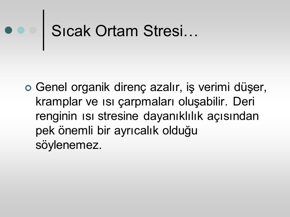Sıcak Ortam Stresi… Genel organik direnç azalır, iş verimi düşer, kramplar ve ısı çarpmaları oluşabilir. Deri renginin ısı stresine dayanıklılık açısı