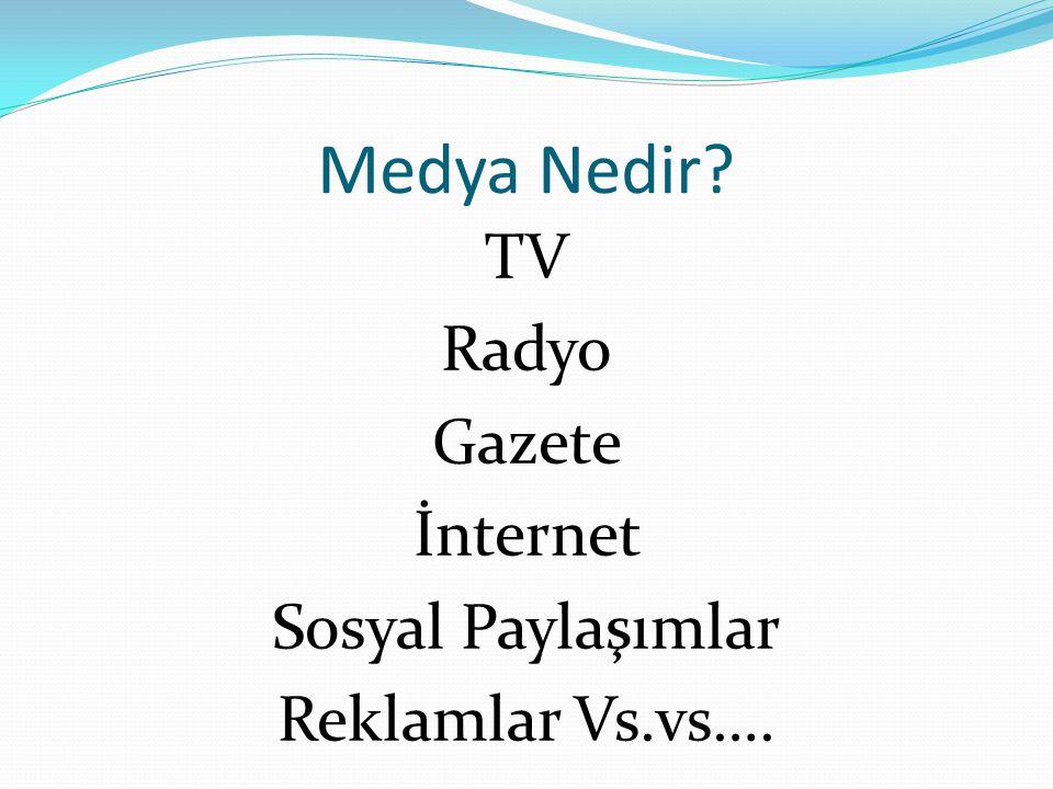 Medya Nedir? TV Radyo Gazete İnternet Sosyal Paylaşımlar Reklamlar Vs.vs….