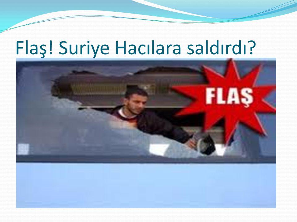 Flaş! Suriye Hacılara saldırdı?