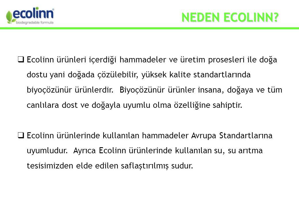  Ecolinn ürünleri içerdiği hammadeler ve üretim prosesleri ile doğa dostu yani doğada çözülebilir, yüksek kalite standartlarında biyoçözünür ürünlerdir.