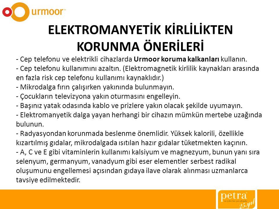 ELEKTROMANYETİK KİRLİLİKTEN KORUNMA ÖNERİLERİ - Cep telefonu ve elektrikli cihazlarda Urmoor koruma kalkanları kullanın. - Cep telefonu kullanımını az
