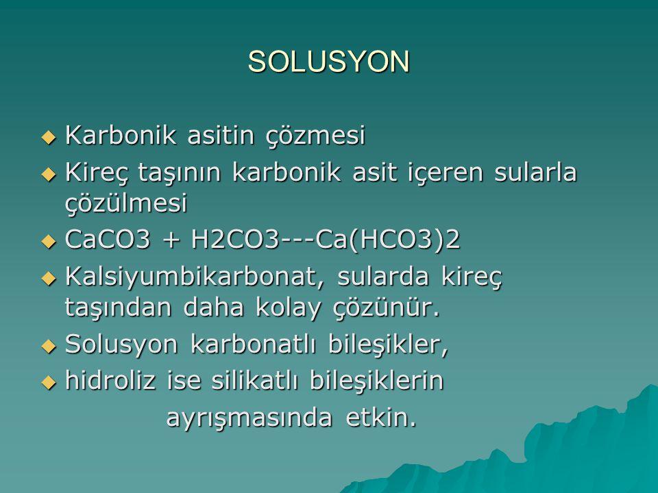 SOLUSYON  Karbonik asitin çözmesi  Kireç taşının karbonik asit içeren sularla çözülmesi  CaCO3 + H2CO3---Ca(HCO3)2  Kalsiyumbikarbonat, sularda ki