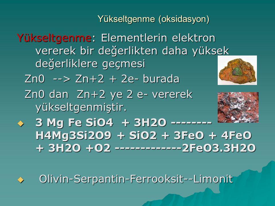 Yükseltgenme (oksidasyon) Yükseltgenme: Elementlerin elektron vererek bir değerlikten daha yüksek değerliklere geçmesi Zn0 --> Zn+2 + 2e- burada Zn0 -
