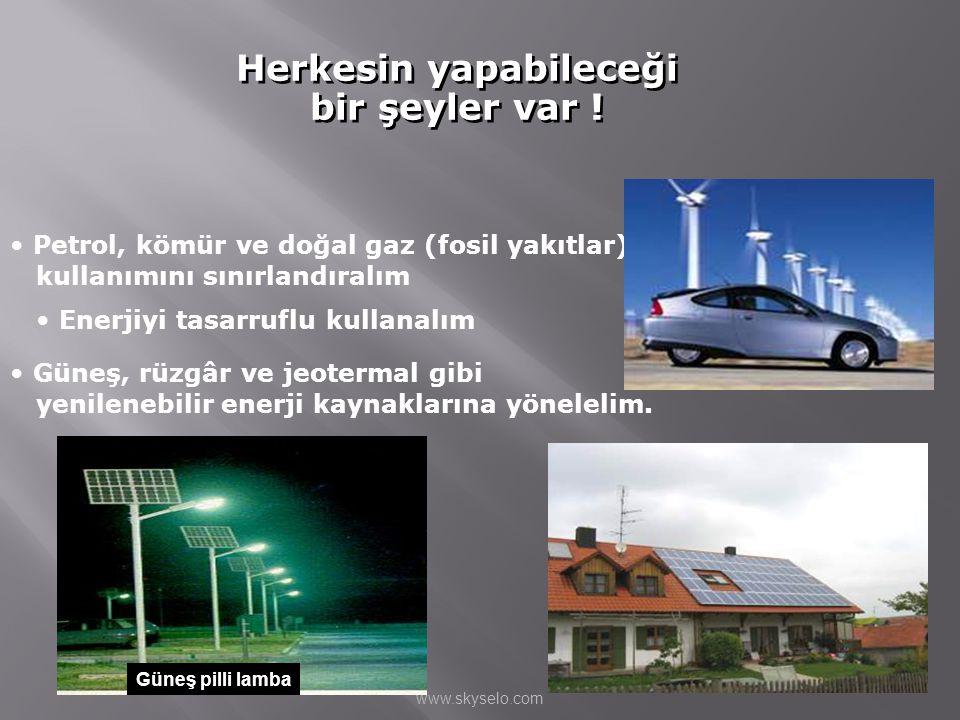 Herkesin yapabileceği bir şeyler var ! Herkesin yapabileceği bir şeyler var ! • Petrol, kömür ve doğal gaz (fosil yakıtlar) kullanımını sınırlandıralı