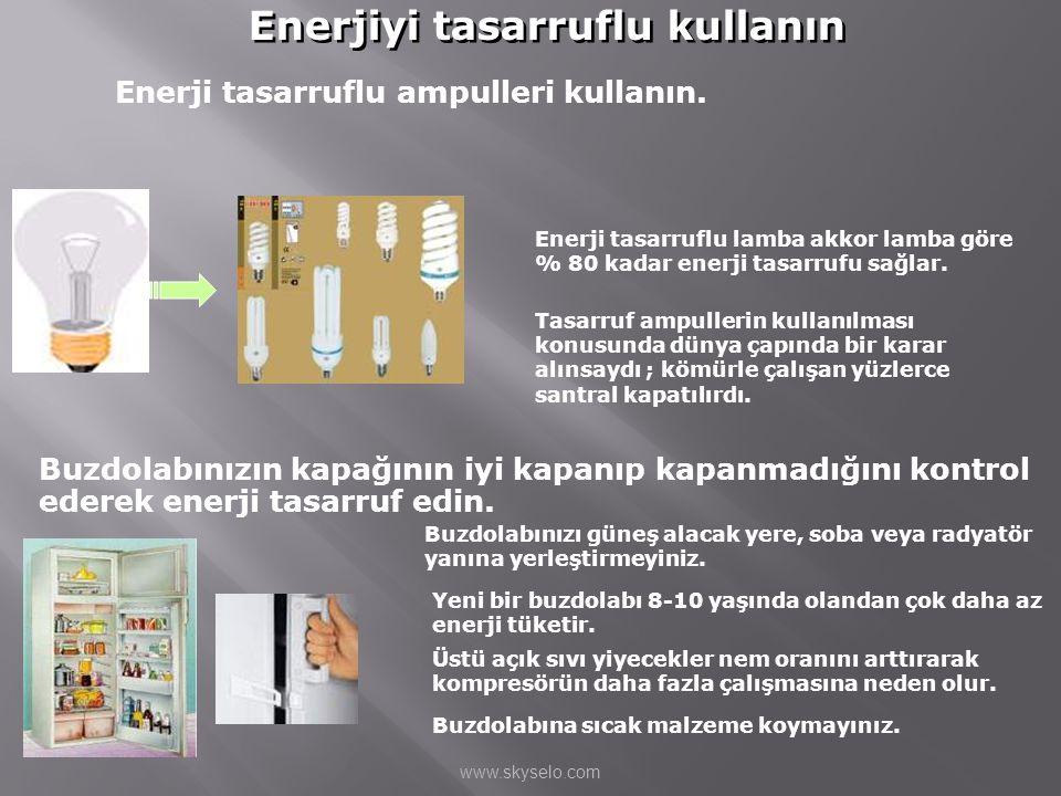 Enerjiyi tasarruflu kullanın Enerji tasarruflu ampulleri kullanın. Enerji tasarruflu lamba akkor lamba göre % 80 kadar enerji tasarrufu sağlar. Tasarr