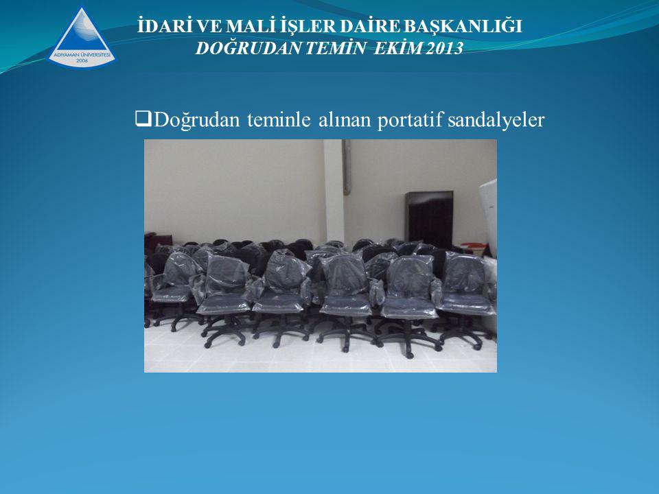 İDARİ VE MALİ İŞLER DAİRE BAŞKANLIĞI DOĞRUDAN TEMİN EKİM 2013  Doğrudan teminle alınan portatif sandalyeler