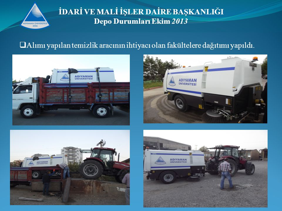 İDARİ VE MALİ İŞLER DAİRE BAŞKANLIĞI Depo Durumları Ekim 2013  Alımı yapılan temizlik aracının ihtiyacı olan fakültelere dağıtımı yapıldı.