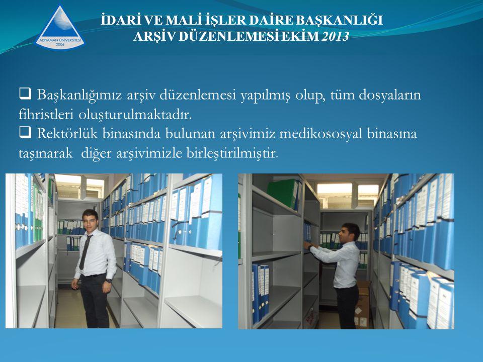 İDARİ VE MALİ İŞLER DAİRE BAŞKANLIĞI ARŞİV DÜZENLEMESİ EKİM 2013  Başkanlığımız arşiv düzenlemesi yapılmış olup, tüm dosyaların fihristleri oluşturulmaktadır.