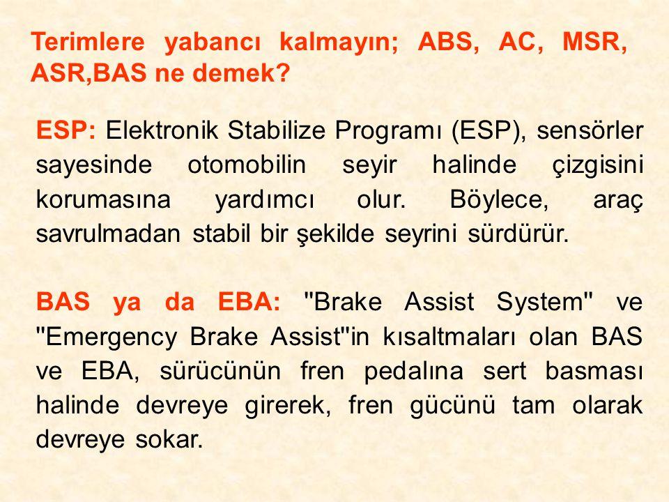 Terimlere yabancı kalmayın; ABS, AC, MSR, ASR,BAS ne demek? ESP: Elektronik Stabilize Programı (ESP), sensörler sayesinde otomobilin seyir halinde çiz