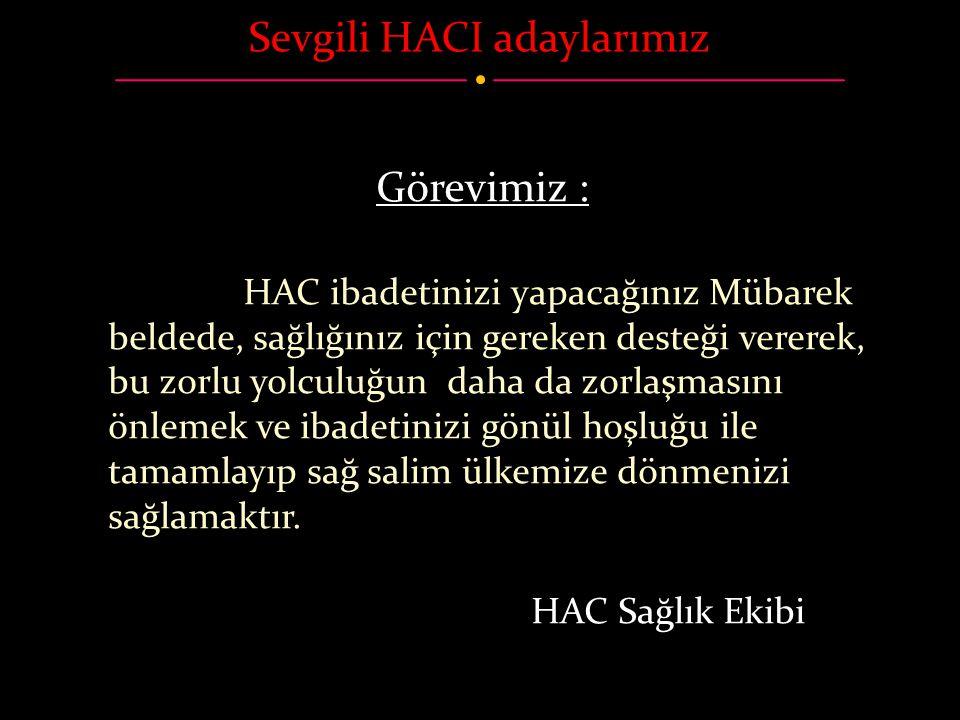 Sevgili HACI adaylarımız Görevimiz : HAC ibadetinizi yapacağınız Mübarek beldede, sağlığınız için gereken desteği vererek, bu zorlu yolculuğun daha da
