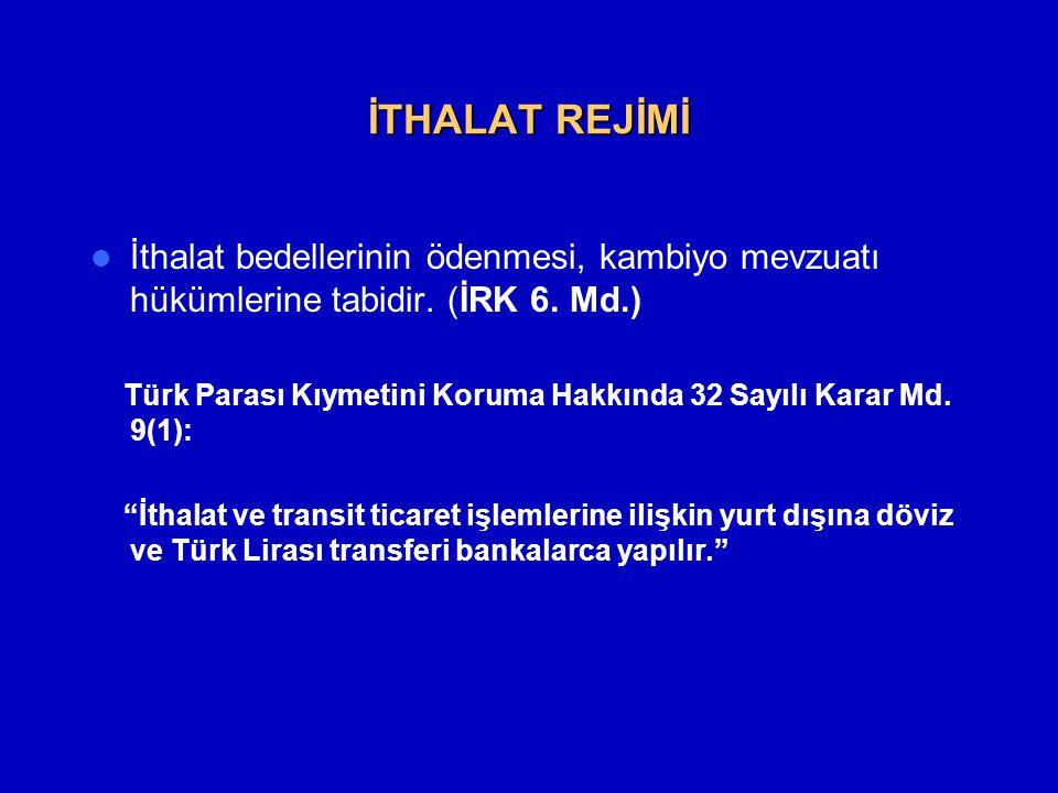 İTHALAT REJİMİ  İthalat bedellerinin ödenmesi, kambiyo mevzuatı hükümlerine tabidir. (İRK 6. Md.) Türk Parası Kıymetini Koruma Hakkında 32 Sayılı Kar