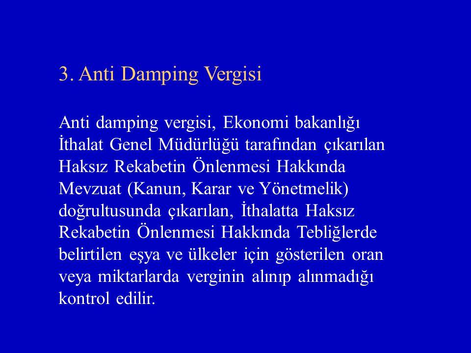 3. Anti Damping Vergisi Anti damping vergisi, Ekonomi bakanlığı İthalat Genel Müdürlüğü tarafından çıkarılan Haksız Rekabetin Önlenmesi Hakkında Mevzu