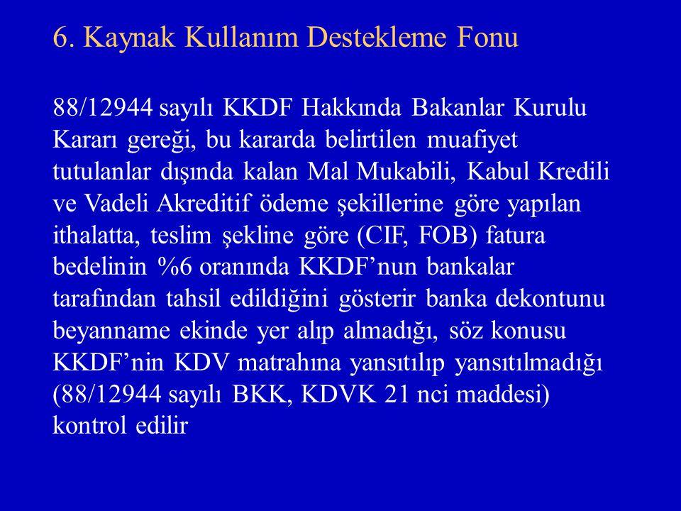 6. Kaynak Kullanım Destekleme Fonu 88/12944 sayılı KKDF Hakkında Bakanlar Kurulu Kararı gereği, bu kararda belirtilen muafiyet tutulanlar dışında kala