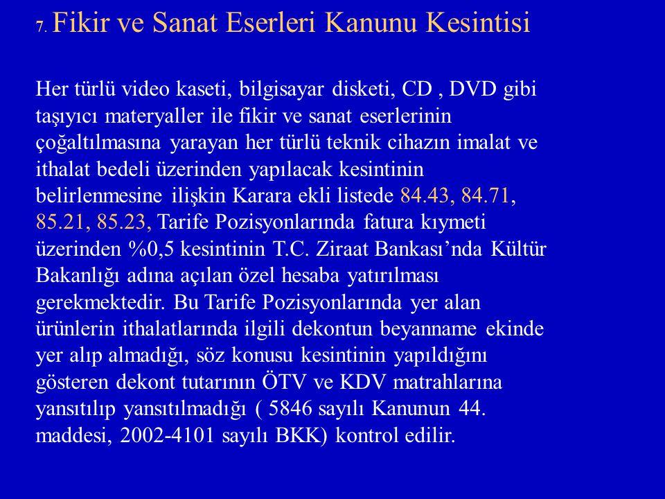 7. Fikir ve Sanat Eserleri Kanunu Kesintisi Her türlü video kaseti, bilgisayar disketi, CD, DVD gibi taşıyıcı materyaller ile fikir ve sanat eserlerin