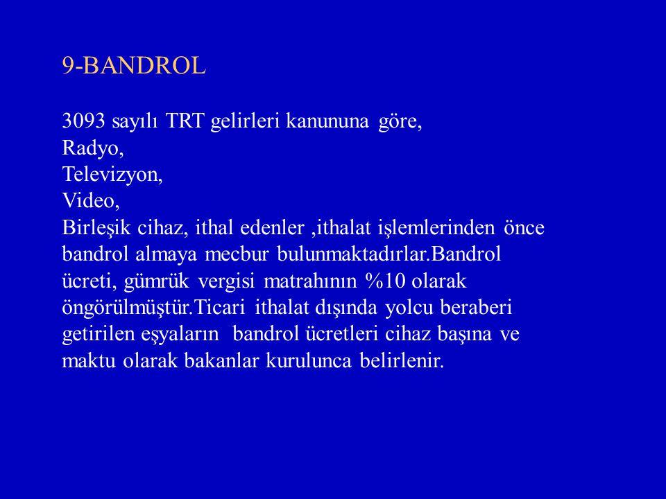 9-BANDROL 3093 sayılı TRT gelirleri kanununa göre, Radyo, Televizyon, Video, Birleşik cihaz, ithal edenler,ithalat işlemlerinden önce bandrol almaya m