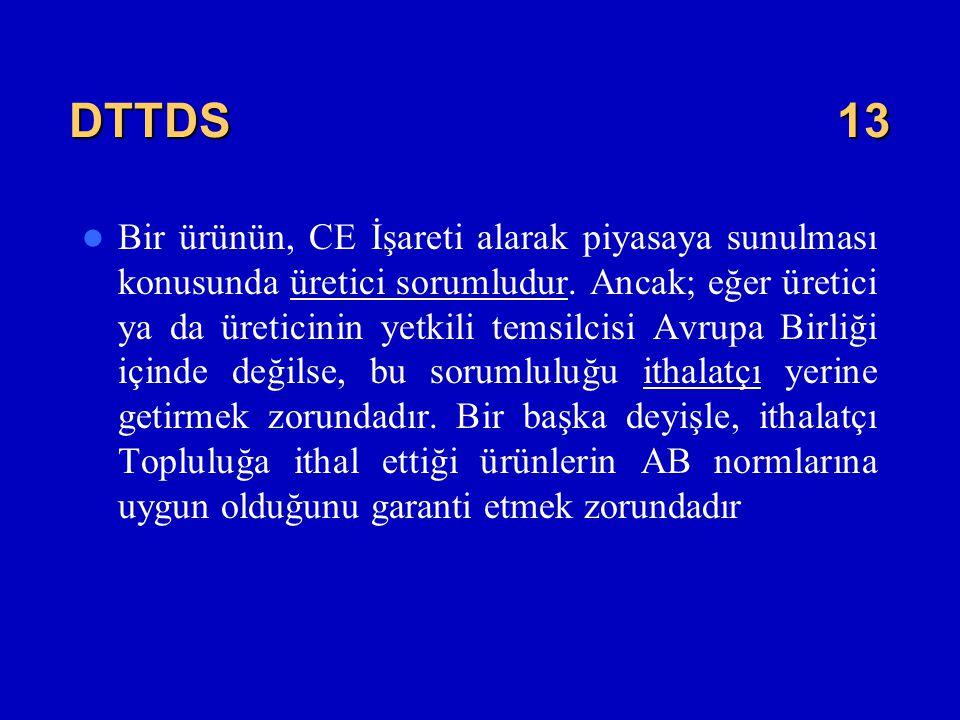 DTTDS13  Bir ürünün, CE İşareti alarak piyasaya sunulması konusunda üretici sorumludur. Ancak; eğer üretici ya da üreticinin yetkili temsilcisi Avrup