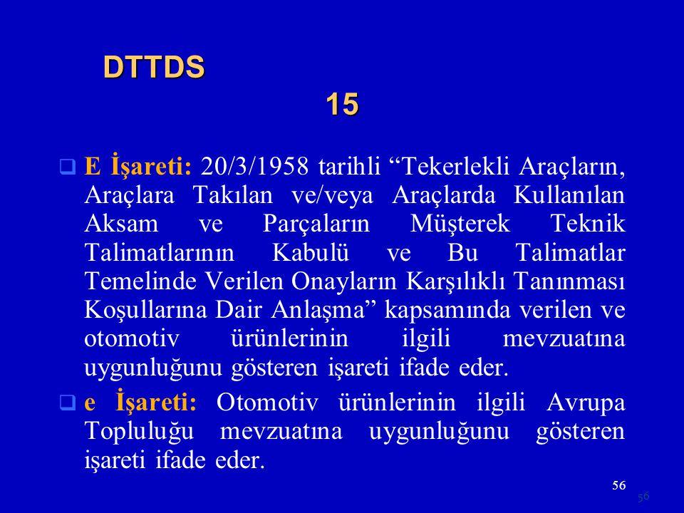 """56 DTTDS 15  E İşareti: 20/3/1958 tarihli """"Tekerlekli Araçların, Araçlara Takılan ve/veya Araçlarda Kullanılan Aksam ve Parçaların Müşterek Teknik Ta"""