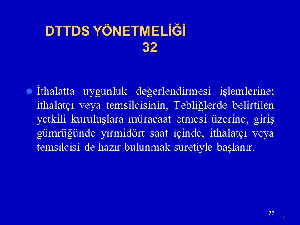 57 DTTDS YÖNETMELİĞİ 32  İthalatta uygunluk değerlendirmesi işlemlerine; ithalatçı veya temsilcisinin, Tebliğlerde belirtilen yetkili kuruluşlara mür