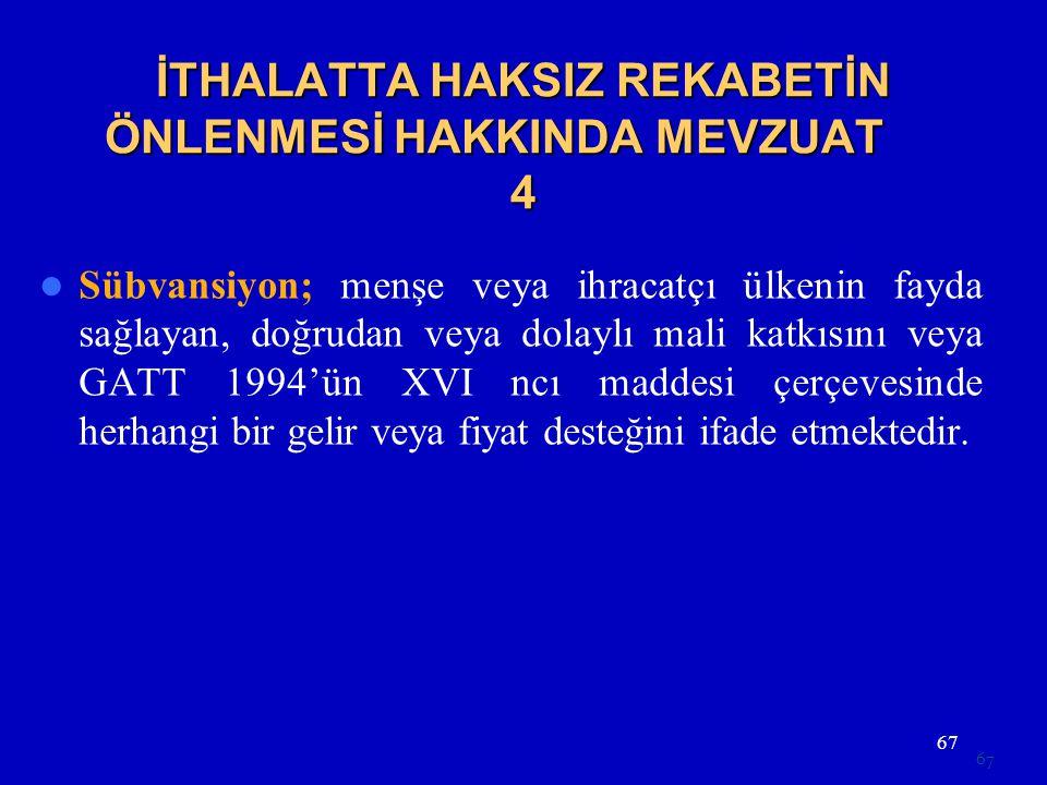 67 İTHALATTA HAKSIZ REKABETİN ÖNLENMESİ HAKKINDA MEVZUAT 4  Sübvansiyon; menşe veya ihracatçı ülkenin fayda sağlayan, doğrudan veya dolaylı mali katk