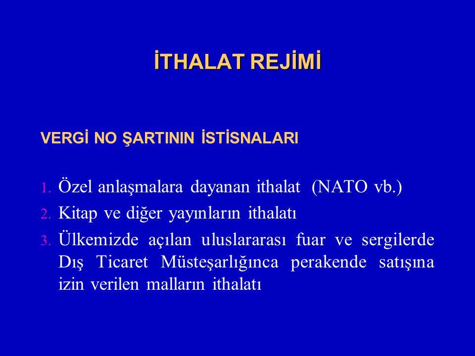 İTHALAT REJİMİ VERGİ NO ŞARTININ İSTİSNALARI 1. Özel anlaşmalara dayanan ithalat (NATO vb.) 2. Kitap ve diğer yayınların ithalatı 3. Ülkemizde açılan