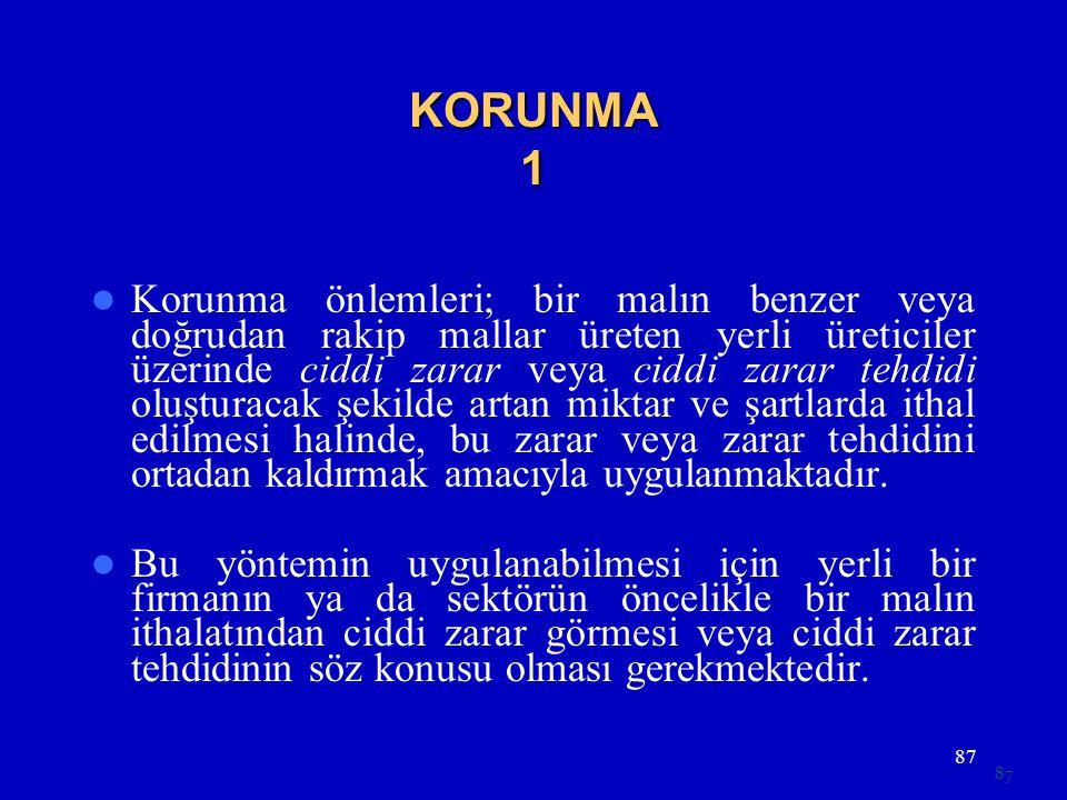 87 KORUNMA 1  Korunma önlemleri; bir malın benzer veya doğrudan rakip mallar üreten yerli üreticiler üzerinde ciddi zarar veya ciddi zarar tehdidi ol
