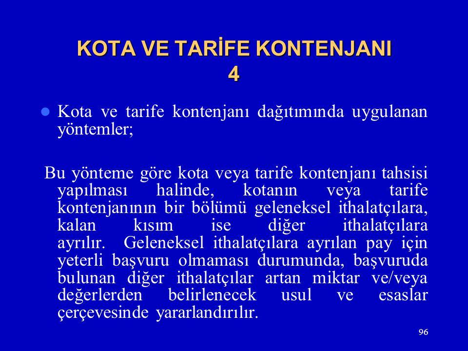 96 KOTA VE TARİFE KONTENJANI 4  Kota ve tarife kontenjanı dağıtımında uygulanan yöntemler; Bu yönteme göre kota veya tarife kontenjanı tahsisi yapılm