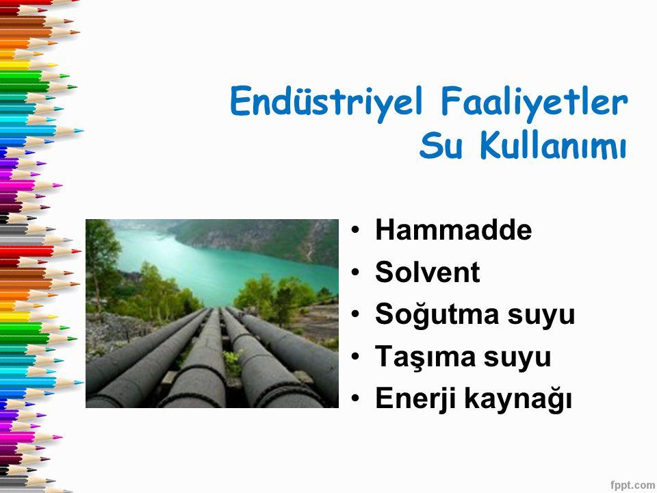 Endüstriyel Faaliyetler Su Kullanımı •Hammadde •Solvent •Soğutma suyu •Taşıma suyu •Enerji kaynağı