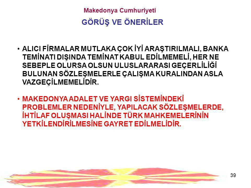 40 Makedonya Cumhuriyeti GÖRÜŞ VE ÖNERİLER •MAKEDONYA'YA GELİNDİĞİNDE ÇALIŞILACAK VEYA HİZMET DESTEĞİ ALINACAK KİŞİLER ÇOK İYİ SEÇİLMELİ VE BU KONUDA MUTLAKA T.C.