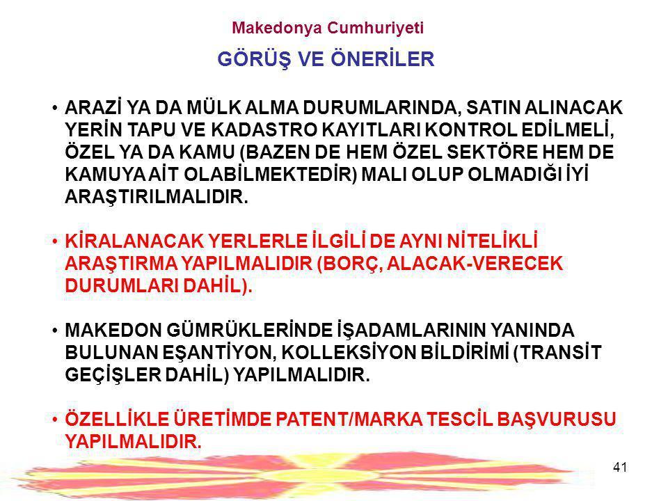 41 Makedonya Cumhuriyeti GÖRÜŞ VE ÖNERİLER •ARAZİ YA DA MÜLK ALMA DURUMLARINDA, SATIN ALINACAK YERİN TAPU VE KADASTRO KAYITLARI KONTROL EDİLMELİ, ÖZEL