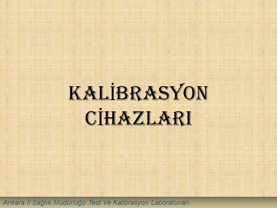 KAL İ BRASYON C İ HAZLARI Ankara İl Sağlık Müdürlüğü Test Ve Kalibrasyon Laboratuvarı