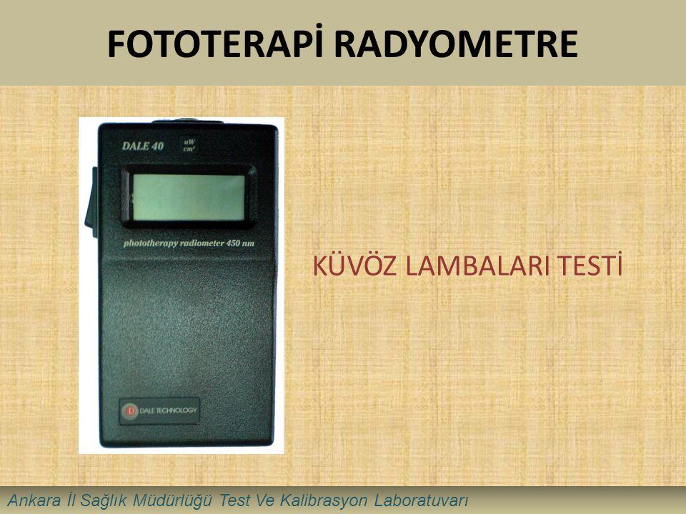 FOTOTERAPİ RADYOMETRE KÜVÖZ LAMBALARI TESTİ Ankara İl Sağlık Müdürlüğü Test Ve Kalibrasyon Laboratuvarı