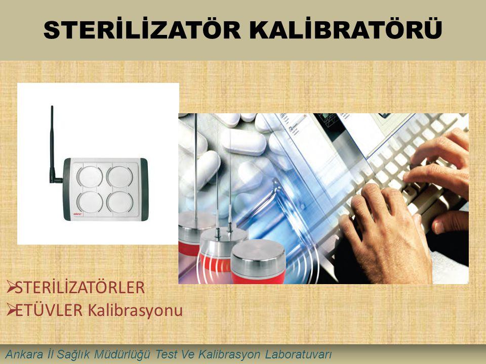 STERİLİZATÖR KALİBRATÖRÜ  STERİLİZATÖRLER  ETÜVLER Kalibrasyonu Ankara İl Sağlık Müdürlüğü Test Ve Kalibrasyon Laboratuvarı