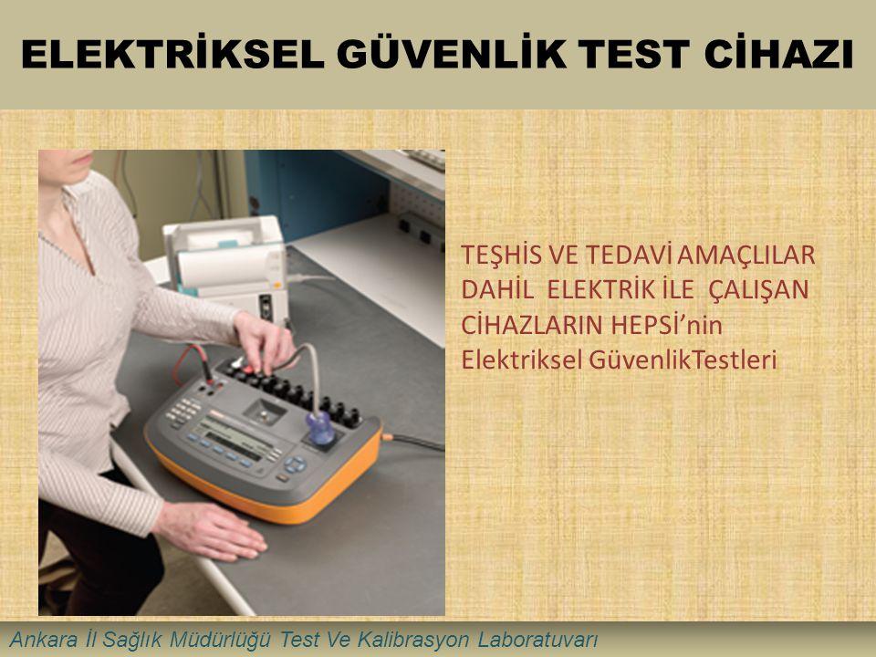 ELEKTRİKSEL GÜVENLİK TEST CİHAZI TEŞHİS VE TEDAVİ AMAÇLILAR DAHİL ELEKTRİK İLE ÇALIŞAN CİHAZLARIN HEPSİ'nin Elektriksel GüvenlikTestleri Ankara İl Sağ