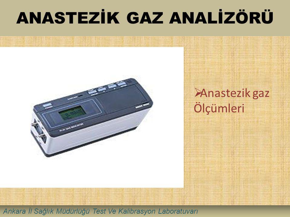 ANASTEZİK GAZ ANALİZÖRÜ  Anastezik gaz Ölçümleri Ankara İl Sağlık Müdürlüğü Test Ve Kalibrasyon Laboratuvarı
