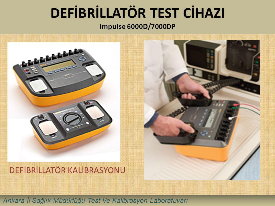 DEFİBRİLLATÖR TEST CİHAZI Impulse 6000D/7000DP DEFİBRİLLATÖR KALİBRASYONU Ankara İl Sağlık Müdürlüğü Test Ve Kalibrasyon Laboratuvarı