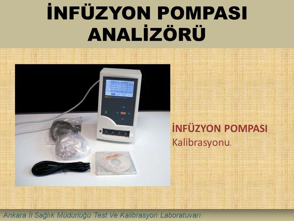 İNFÜZYON POMPASI ANALİZÖRÜ İNFÜZYON POMPASI Kalibrasyonu. Ankara İl Sağlık Müdürlüğü Test Ve Kalibrasyon Laboratuvarı